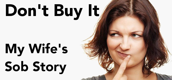 Don't Buy It – My wife's sob story that I'm a domestic abuser