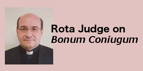 Rota Judge – Teaching on Bonum Coniugum