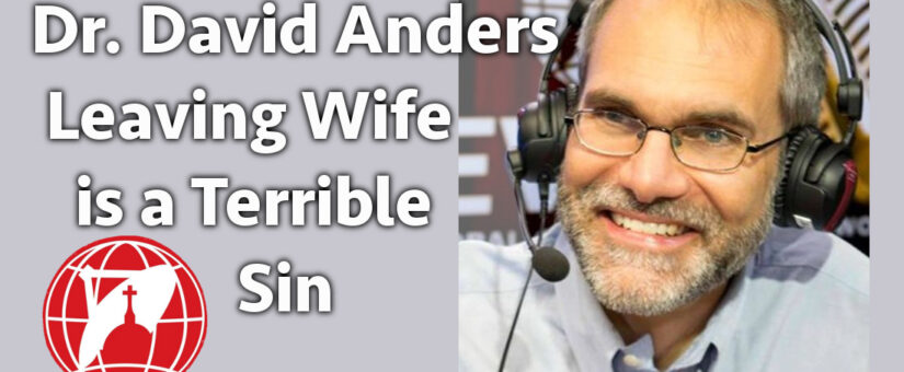 Dr. David Anders – Leaving your Wife is a Mortal Sin