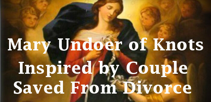 Mary Undoer of Knots – Inspired by Couple Saved from Divorce