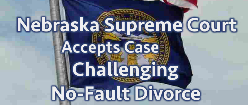 Nebraska Supreme Court Accepts Challenge to No-Fault Divorce
