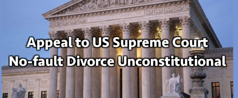 Appeal to US Supreme Court, No-fault Divorce Unconstitutional